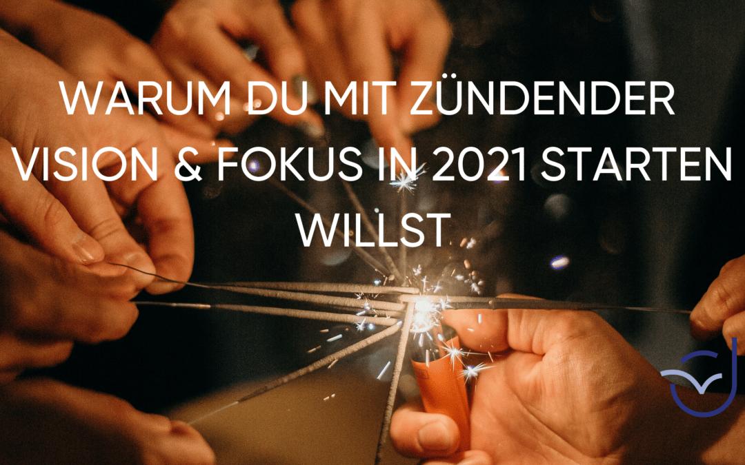 Warum du mit zündender Vision & Fokus in 2021 starten willst.